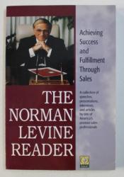 THE NORMAN LEVINE READER - ACHIEVING SUCCESS AND FULFILLMENT THROUGH SALES, 1988 *CONTINE DEDICATIA AUTORULUI