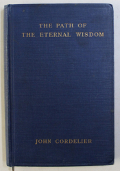 THE PATH OF THE ETERNAL WISDOM , A MYSTICAL COMMENTARY ON THE WAY OF THE CROSS by JOHN CORDELIER