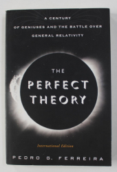 THE PERFECT THEORY - A CENTURY OF GENIUSES AND THE BATTLE OVER GENERAL RELATIVITY by PEDRO G. FEREIRA , 2014