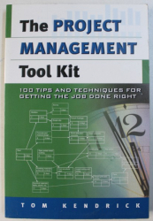 THE PROJECT MANAGEMENT  - TOOL KIT  - 100 TIPS AND TECHNIQUES FOR GETTING THE JOB DONE RIGHT by TOM KENDRICK , 2000