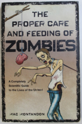 THE PROPER CARE AND FEEDING OF ZOMBIES by MAC MONTANDON , 2010