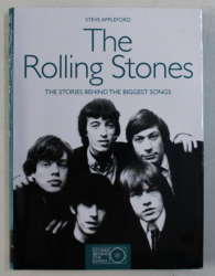 THE ROLLING STONES - THE STORIES BEHIND THE BIGGEST SONGS by STEVE APPLEFORD , 2010