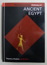 THE THAMES AND HUDSON DICTIONARY OF ANCIENT EGYPT , with 316 illustrations , 2008