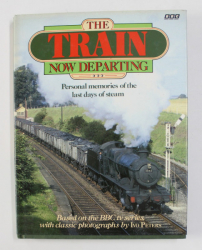 THE TRAIN NOW DEPARTING - PERSONAL MEMORIES OF THE LAST DAY OF STEAM , WHIT CLASSICS PHOTOGRAPHS by IVO PETERS , 1988