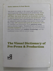 THE VISUAL DICTIONARY OF PRE - PRESS and PRODUCTION by GAVIN AMBROSE and PAUL HARRIS , 2010