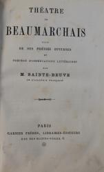 THEATRE DE BEAUMARCHAIS SUIVI DE SES POESIES DIVERSES ET PRECEDE D' OBSERVATIONS LITTERAIRES par M . SAINTE - BEUVE , EDITIE DE SFARSIT DE SECOL XIX