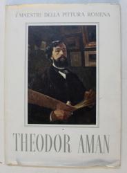THEODOR AMAN 1831 - 1891 , SERIA ' I MAESTRI DELLA PITTURA ROMENA ' , EDITIE IN LIMBA ITALIANA , 1954