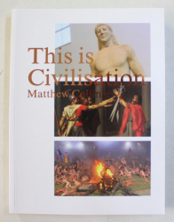 THIS IS CIVILISATION by MATTHEW COLLINGS , 2008