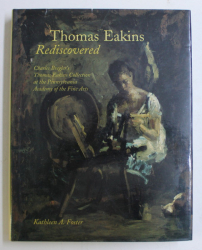 THOMAS EAKINS - REDISCOVERED by KATHLEEN A. FOSTER , 1997