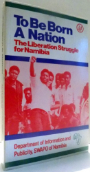 TO BE BORN A NATION, THE LIBERATION STRUGGLE FOR NAMIBIA , 1981