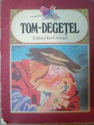 TOM - DEGETEL , COPERTA SI ILUSTRATII DE FRANCISC KALAB , Bucuresti 1986