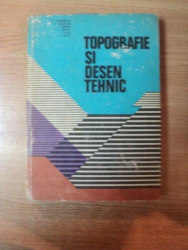 TOPOGRAFIE SI DESEN TEHNIC de C. DEACONESCU , A. BARSAN , Z. METES ,