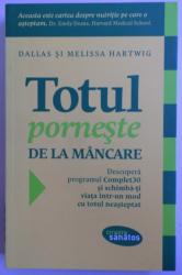 TOTUL PORNESTE DE LA MANCARE - DESCOPERA PROGRAMUL COMPLET 30 SI SCHIMBA -TI VIATA INTR-UN MOD NEASTEPTAT de DALLAS si MELISSA HARTWIG , 2014