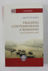 TRAGEDIA CONTEMPORANA A ROMANIEI , ESEURI DE FILOSOFIE SOCIALA de MILUTA TH. BORTA , 2007