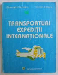 TRANSPORTURI - EXPEDITII INTERNATIONALE de GHEORGHE CARAIANI si CORNEL CAZACU , 1995