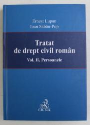 TRATAT DE DREPT CIVIL ROMAN , VOLUMUL II - PERSOANELE de ERNEST LUPAN si IOAN SABAU - POP , 2007