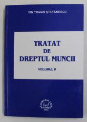 TRATAT DE DREPTUL MUNCII , VOLUMUL II de IOAN TRAIAN STEFANESCU , 2003