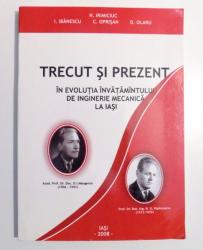 TRECUT SI PREZENT IN EVOLUTIA INVATAMANTULUI DE INGINERIE MECANICA LA IASI de N. IRIMICIUC , 2008 DEDICATIE*