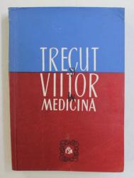 TRECUT SI VIITOR IN MEDICINA  - STUDII SI NOTE , sub redactia DR. G. BRATESCU , 1981
