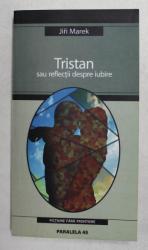 TRISTAN SAU REFLECTII DESPRE IUBIRE de JIRI MAREK , 2005