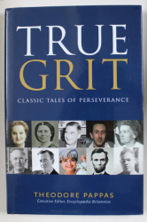 TRUE GRIT , CLASSIC TALES OF PERSEVERANCE by THEODORE PAPPAS , 2018