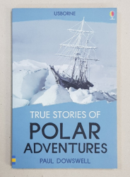 TRUE STORIES OF POLAR ADVENTURES by PAUL DOWSWELL , 2015