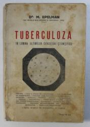 TUBERCULOZA - IN LUMINA ULTIMELOR CERCETARI STIINTIFICE de DR. M . EPELMAN , 1931