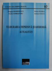 TULBURAREA DEPRESIVA SI ANXIOASA - ACTUALITATI de DRAGOS MARINESCU , DELIA PODEA , 2008