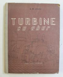 TURBINE CU ABUR SI INSTALATII DE CONDENSARE  - TEORIE , CONSTRUCTIE SI EXPLOATARE  de S.M. LOSEV , 1958