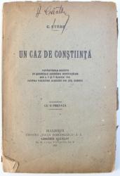 UN CAZ DE CONSTIINTA  - CUVANTARILE ROSTITE IN SEDINTELE ADUNARII DEPUTATILOR DIN 4 , 5 SI  9 MARTIE 1921 de C. STERE , 1921