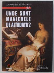 UNDE SUNT MANIERELE DE ALTADATA ? , EDITIA A II - A , REVAZUTA SI  COMPLETATA de ANTOANETA TANASESCU , 2010