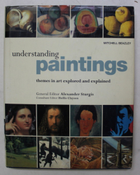 UNDERSTANDING PAINTINGS  - THEMES IN ART EXPLORED AND EXPLAINED , by ALEXANDER STURGIS and HOLLIS CLAYSON  , 2000
