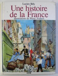 UNE HISTOIRE DE LA FRANCE , illustrations de PIERRE JOUBER , par LUCIEN BELY , 1982