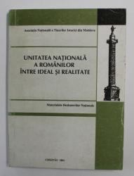 UNITATEA NATIONALA A ROMANILOR INTRE IDEAL SI REALITATE - MATERIALELE DEZBATERILOR NATIONALE , 2001