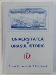 UNIVERSITATEA SI ORASUL ISTORIC  - SIMPOZION INTERNATIONAL , CLUJ - NAPOCA , 22 - 25 APRILIE , 1999