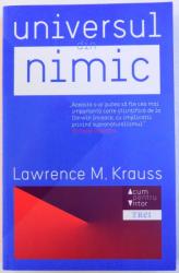 UNIVERSUL DIN NIMIC  - DE CE EXISTA CEVA MAI DEGRABA DECAT NIMIC de LAWRENCE M. KRAUSS , 2013