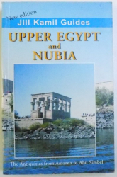 UPPER EGYPT AND NUBIA - THE ANTIQUITIES FROM AMARNA TO ABU SIMBEL de JILL KAMIL, 1996