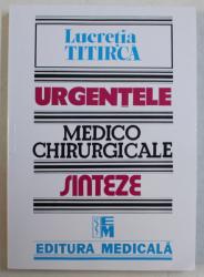 URGENTELE MEDICO CHIRURGICALE  - SINTEZE PENTRU ASISTENTII MEDICALI  de LUCRETIA TITIRCA , 2019