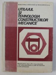 UTILAJUL SI TEHNOLOGIA CONSTRUCTIILOR MECANICE , PARTEA COMUNA , MANUAL PENTRU CLASA A XI -A LICEE INDUSTRIALE de VASILE MARGINEAN si DUMITRU TEODORESCU , 1987
