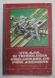 UTILAJUL SI TEHNOLOGIA PRELUCRARILOR PRIN ASCHIERE , MANUAL PENTRU LICEE INDUSTRIALE , CLASA A XII -A  de M. VOICU ...R. GHILEZAN , 1982