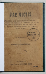 VAE VICTIS, MEMORIILE UNEI DETINUTE DIN INCHISOAREA CHANTIERS..., IN ROMANESTE de CORNELIA STEFANESCU - BUCURESTI, 1916