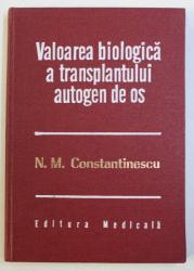 VALOAREA BIOLOGICA A TRANSPLANTULUI AUTOGEN DE OS de NICOLAE M. CONSTANTINESCU , 1980