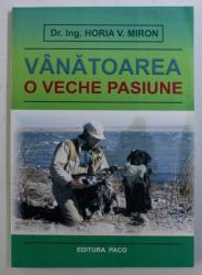VANATOAREA , O VECHE PASIUNE de HORIA V . MIRON , 2009