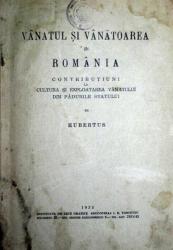 VANATUL SI VANATOAREA IN ROMANIA - CONTRIBUTIUNI LA CULTURA SI EXPLOATAREA VANATULUI DIN PADURILE STATULUI  - HUBERSTUS  - 1932