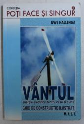 VANTUL - ENERGIE ELECTRICA PENTRU CASA SI CURTE  - GHID DE CONSTRUCTIE ILUSTRAT de UWE HALLENGA , 2008