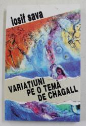 VARIATIUNI PE O TEMA DE CHAGALL - MUZICIENI EVREI DE LA NOI SI DIN LUME  de IOSIF SAVA , VOLUMUL II , 1997