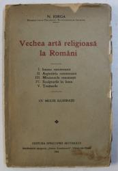 VECHEA ARTA RELIGIOASA LA ROMANI de N . IORGA , 1934
