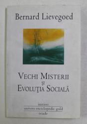 VECHI MISTERII SI EVOLUTIA SOCIALA de BERNARD LIEVEGOED , 2010