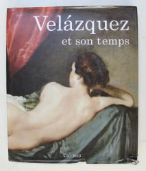 VELAZQUES ET SON TEMPS , texte CARLA JUSTI , 2006