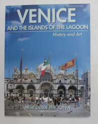 VENICE AND THE ISLANDS OF THE LAGOON - HISTORY AND ART - NEW GUIDE THE TOWN , ANII '2000